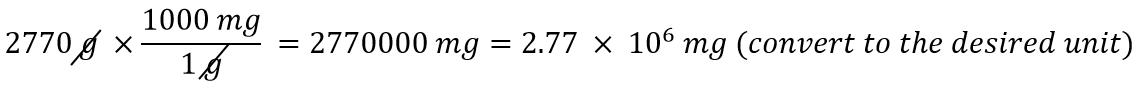 2770 g x 1000 mg/1g = 2770000 mg = 2.77x10^6 mg (convert to the desired unit)